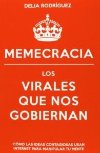Memecracia. Los virales que nos gobiernan